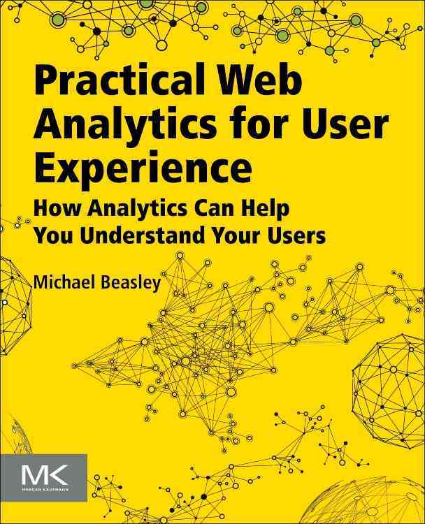 Practical Web Analytics for User Experience By Beasley, Michael
