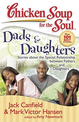 Chicken Soup for the Soul, Dads & Daughters By Canfield, Jack/ Hansen, Mark Victor/ Newmark, Amy